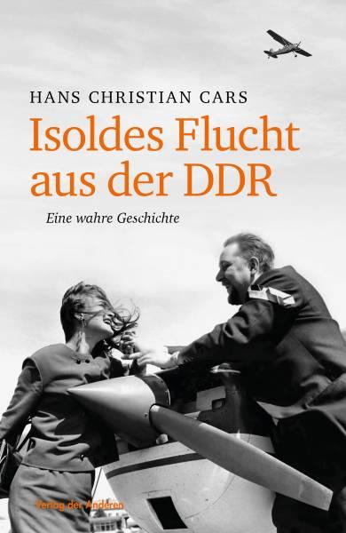 Isoldes Flucht aus der DDR – eine wahre Geschichte